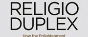 Religio Duplex : How the Enlightenment Reinvented Egyptian Religion