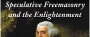 Speculative Freemasonry and the Enlightenment: A Study of the Craft in London, Paris, Prague, Vienna and Philadelphia