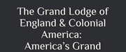 The Grand Lodge of England & Colonial America: America's Grand Masters